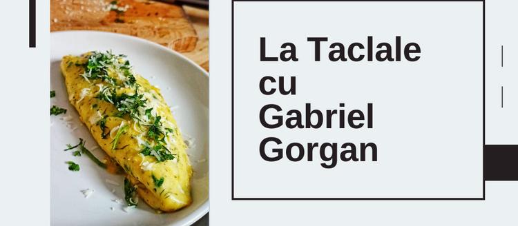 La Taclale cu Gabriel Gorgan
