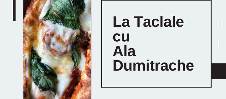La Taclale cu Ala Dumitrache