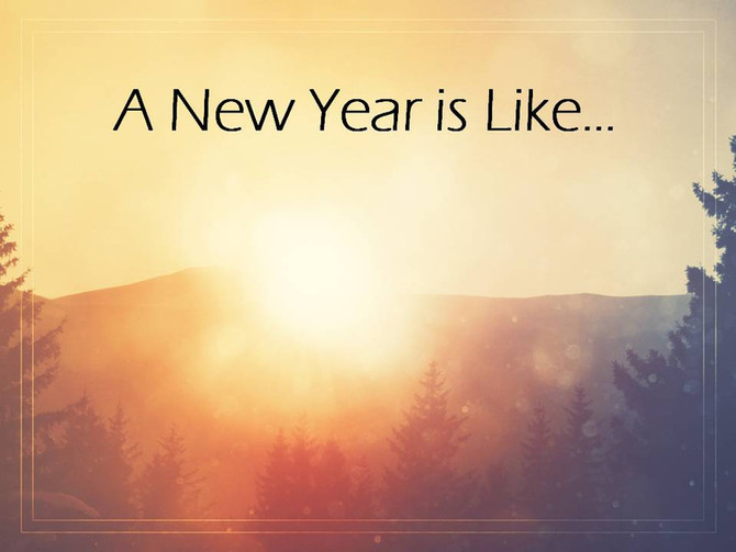 A New Year is Like...
