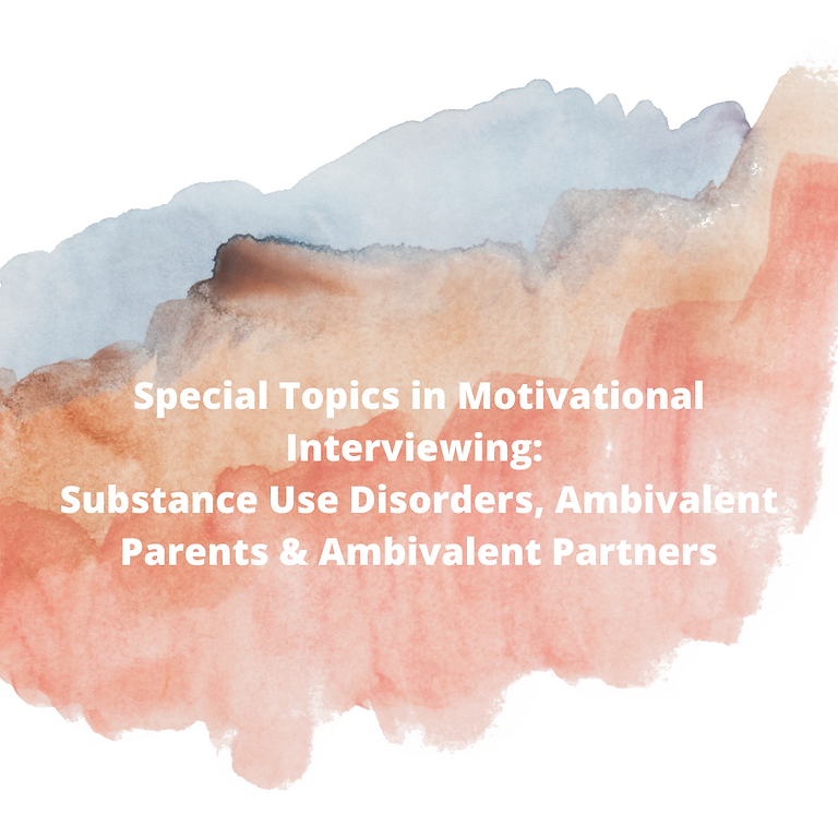 Special Topics in Motivational Interviewing: Substance Use Disorders, Ambivalent Parents & Ambivalent Partners