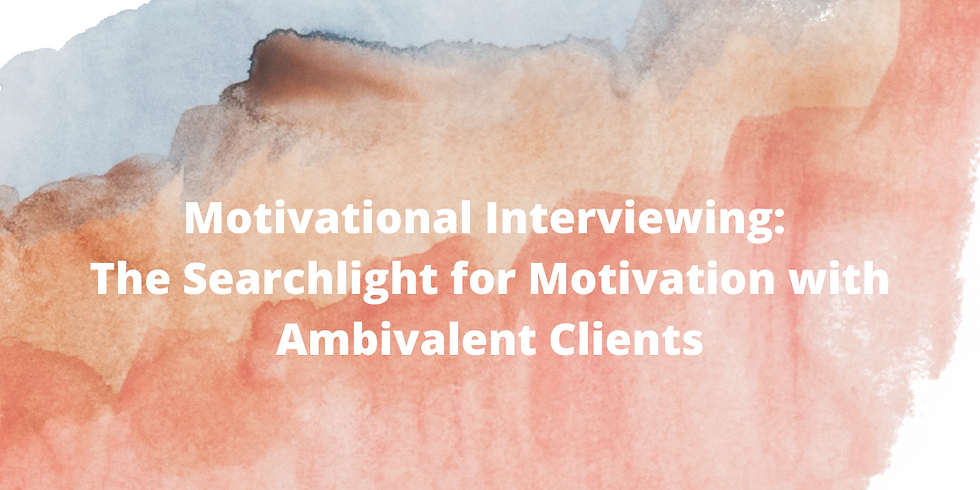 Motivational Interviewing:  The Searchlight for Motivation with Ambivalent Clients