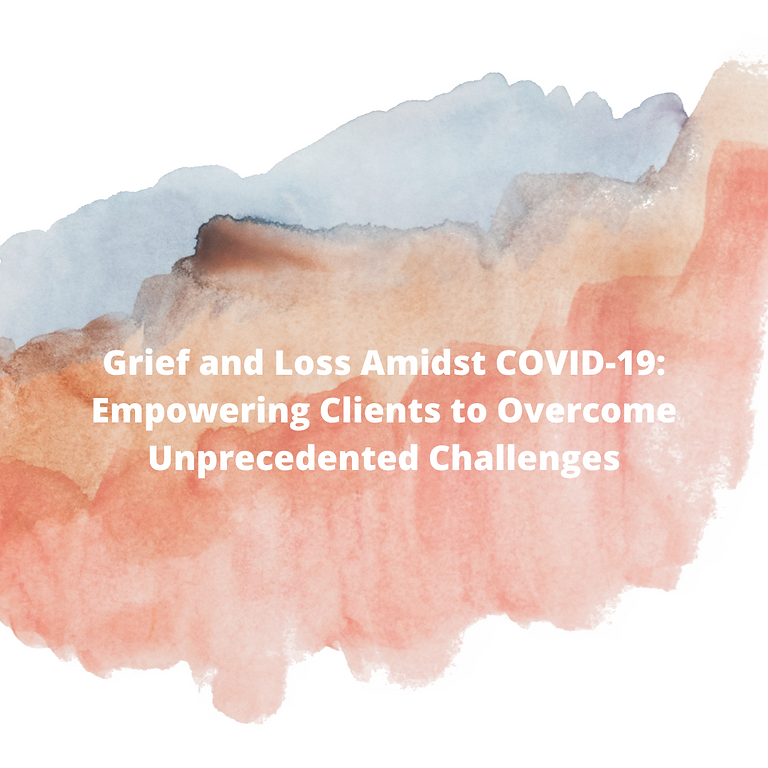 Grief and Loss Amidst COVID-19: Empowering Clients to Overcome Unprecedented Challenges