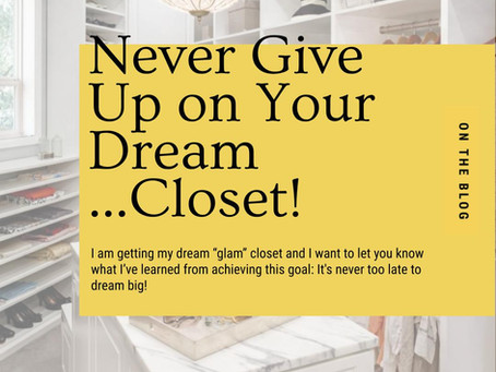Never Give Up On Your Dream...Closet!