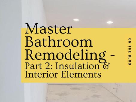Master Bathroom Remodeling - Part 2: Insulation & Interior Elements