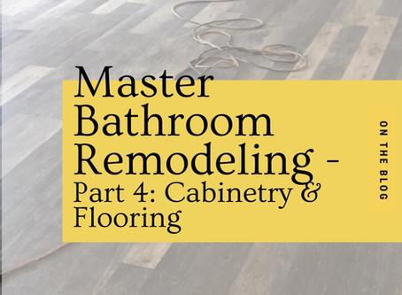 Master Bathroom Remodeling - Part 4: Cabinetry & Flooring