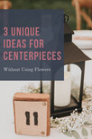 Three Ways to Create Beautiful Centerpieces Without Using Flowers