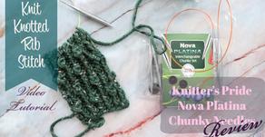 Knotted Rib Stitch Tutorial + Knitter's Pride Nova Platina CHUNKY Needle Set review!