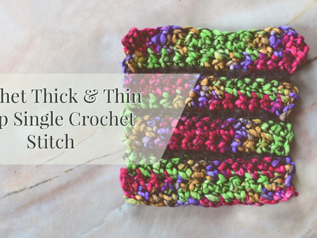 Crochet Thick & Thin Loops SC Stitch Pattern & Tutorial