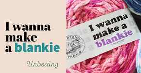 """I wanna make a blankie"" yarn unboxing"
