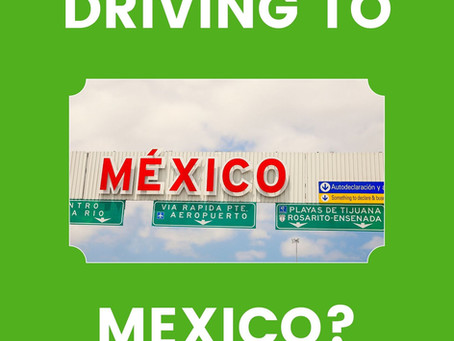 DOES YOUR AUTO INSURANCE COVER IN MEXICO?
