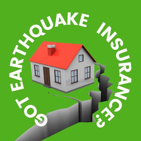GOT EARTHQUAKE COVERAGE?