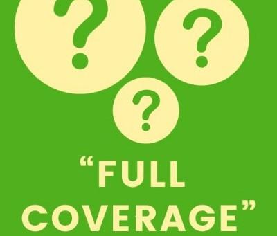 """¿CUÁL ES EL VERDADERO SIGNIFICADO DE """"FULL COVERAGE""""?"""