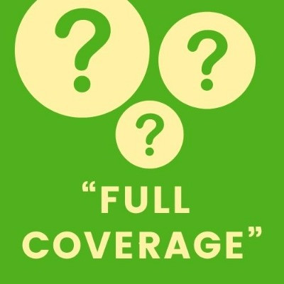 "WHAT IS THE TRUE MEANING OF ""FULL COVERAGE""?"