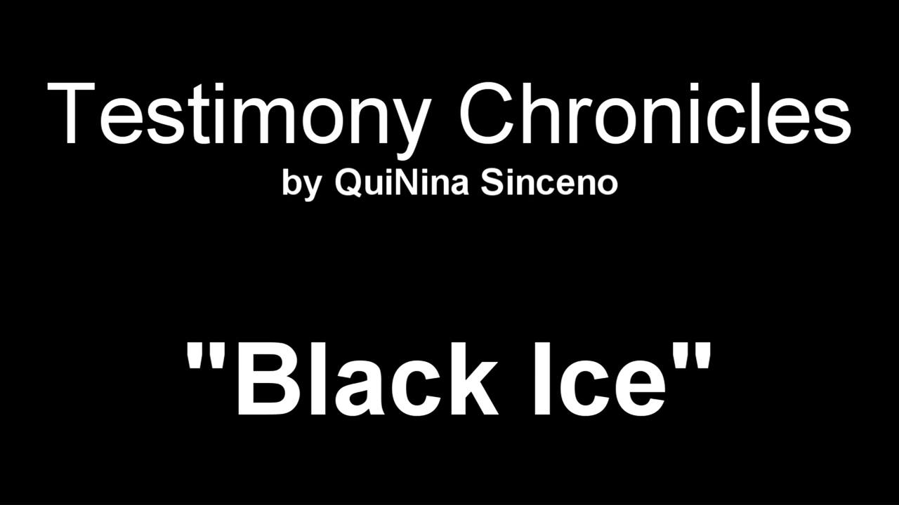 "Testimony Chronicles by QuiNina Sinceno ""Black Ice"""