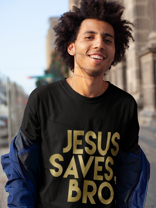 JESUS SAVES, BRO.