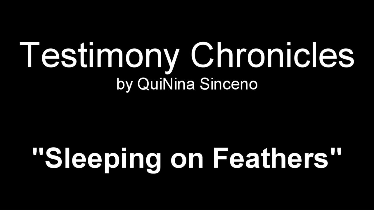 "Testimony Chronicles by QuiNina Sinceno ""Sleeping on Feathers"""
