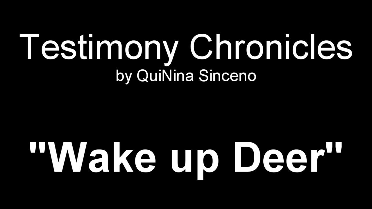 "Testimony Chronicles ""Wake up Deer"""