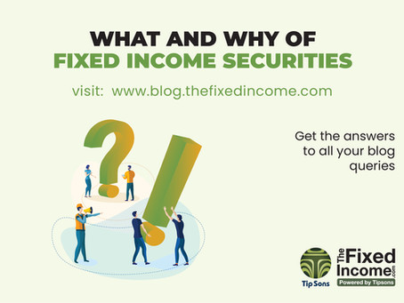 WHAT AND WHY OF FIXED INCOME SECURITIES