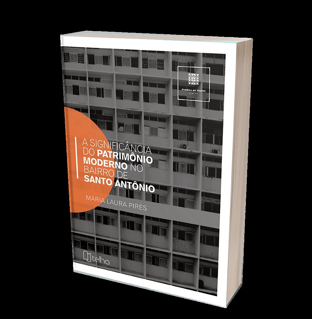 Livro ''A Significância do Patrimônio Moderno no Bairro de Santo Antônio'', trabalho de graduação de Maria Laura Pires, publicado pela Editora Telha.