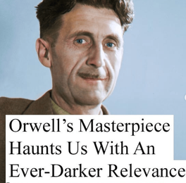 George Orwell's Masterpiece Haunts Us With An Ever-Darker Relevance