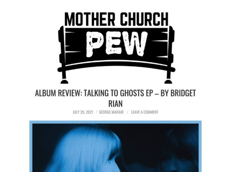 Mother Church Pew | ALBUM REVIEW: TALKING TO GHOSTS EP - BY BRIDGET RIAN