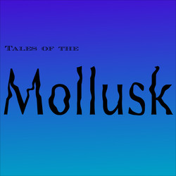 Tales of the Mollusk