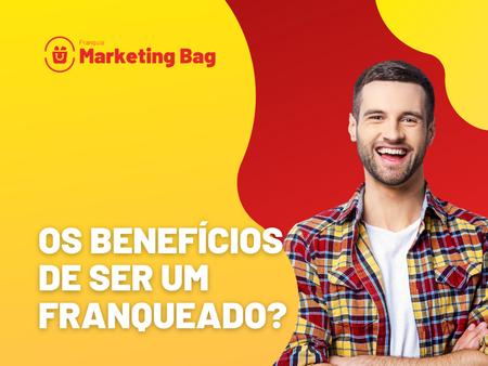 Os benefícios de ser um Franqueado Marketing Bag.