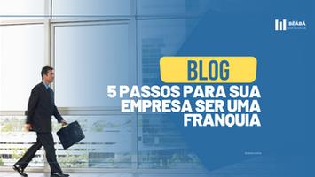 5 Passos para sua empresa se tornar uma franquia.