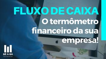 Fluxo de caixa: O termômetro financeiro da sua empresa.
