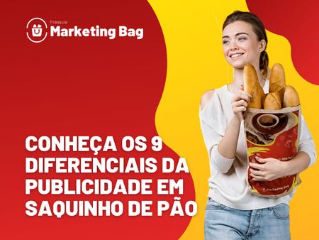 PUBLICIDADE EM SACO DE PÃO: OS 9 DIFERENCIAIS DESTA MÍDIA.