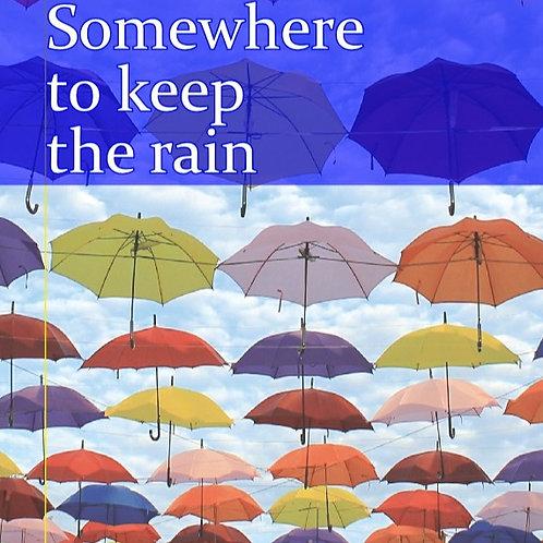 Somewhere to Keep the Rain