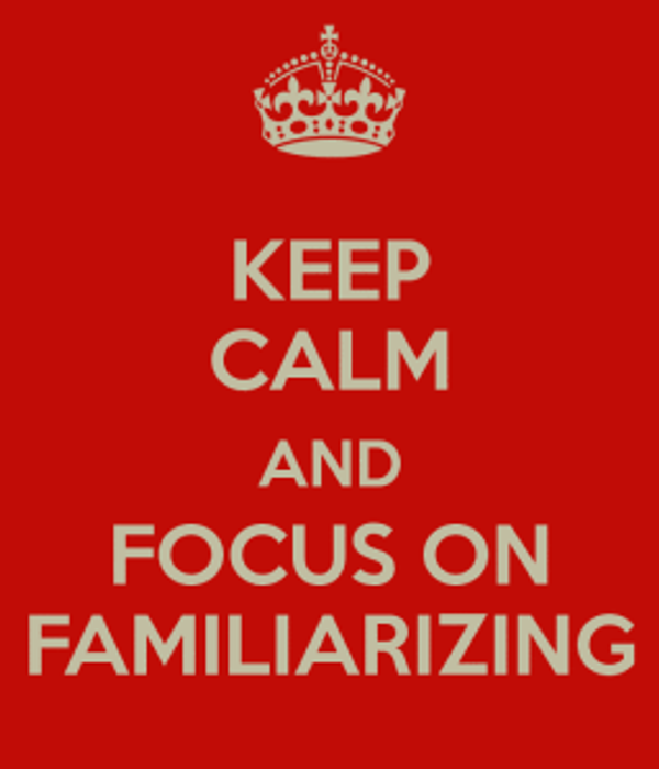 Keep Calm and Focus on familiarizing