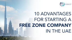 10 Advantages to Setup a Free Zone Company in the UAE