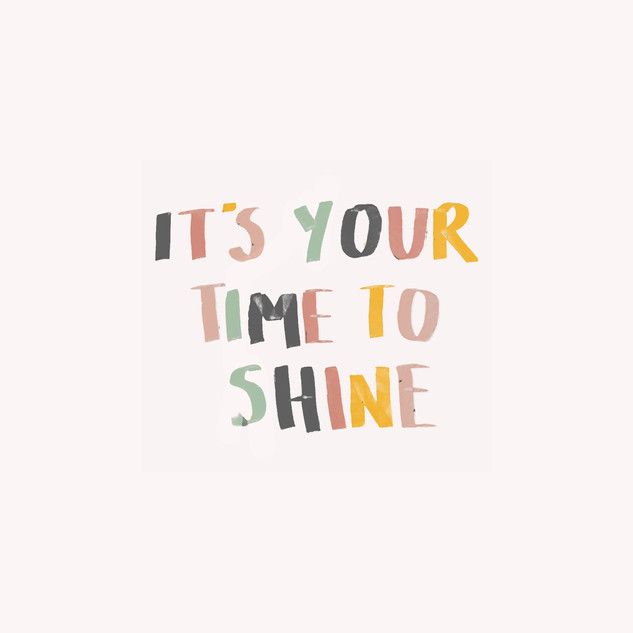 It's your time to shine_01_edited.jpg
