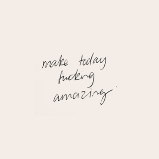 make today fucking amazing_v3_edited.jpg