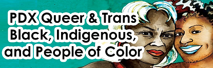 PDX Queer & Trans Black, Indigenous, and People of Color (BIPOC).png
