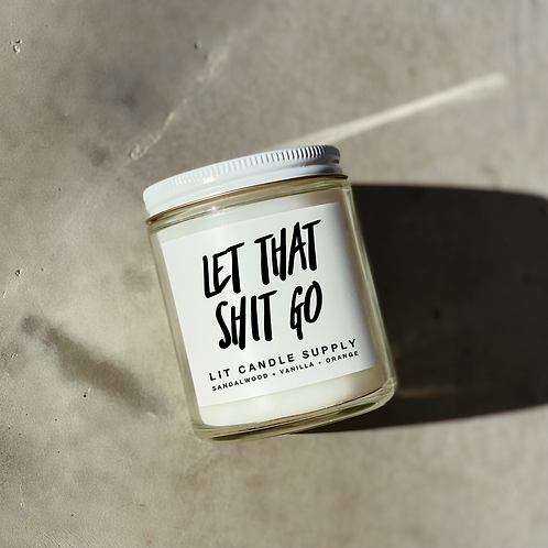 """""""Let That Shit Go"""" Candle by Lit Candle Supply"""