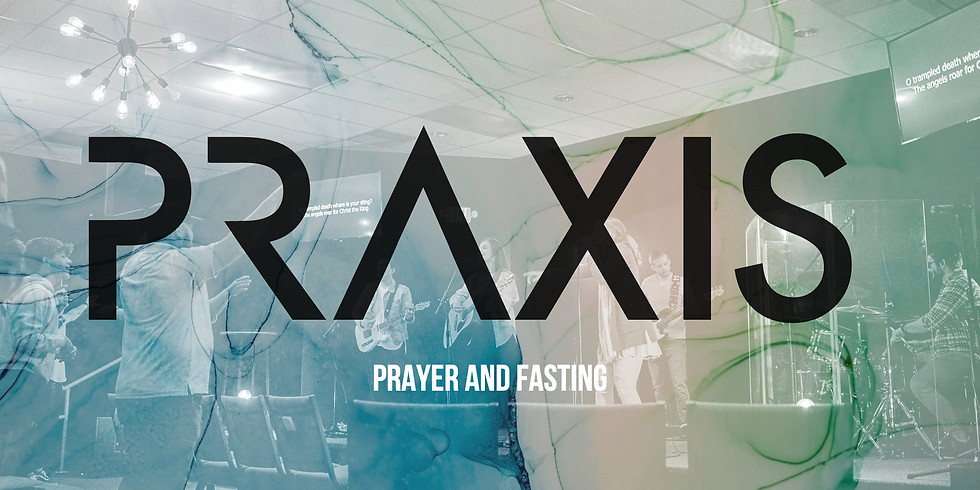 Praxis: Prayer and Fasting