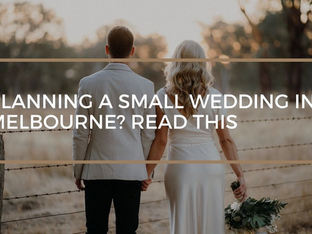 Planning a Small Wedding in Melbourne? READ THIS