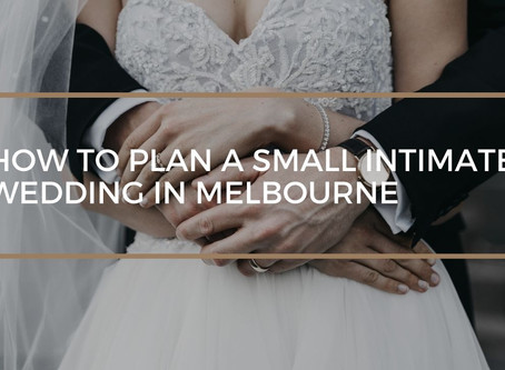 How to Plan a Small Intimate Wedding in Melbourne