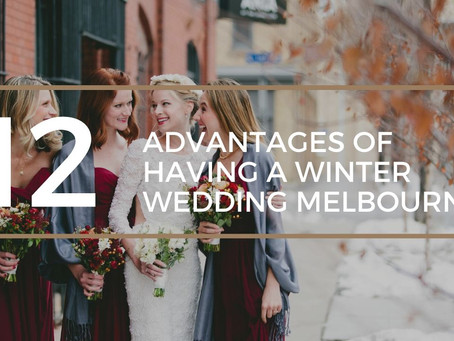 12 Advantages of Having a Winter Wedding Melbourne