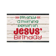 only morning on Jesus birthday.png