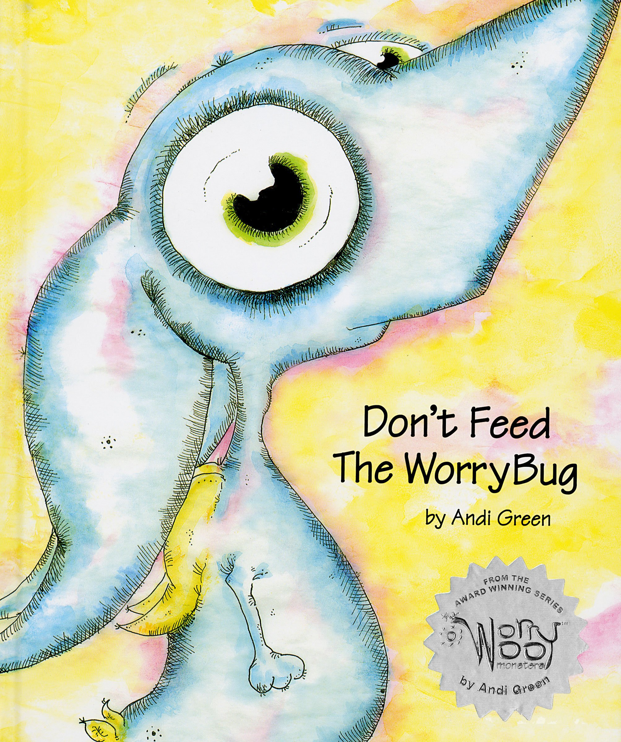 Don't Feed The WorryBug by Andi Green