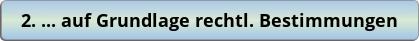 button_auf-grundlage-rechtl-bestimmungen.png