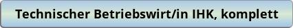 button_technischer-betriebswirt-in-ihk-komplett.png