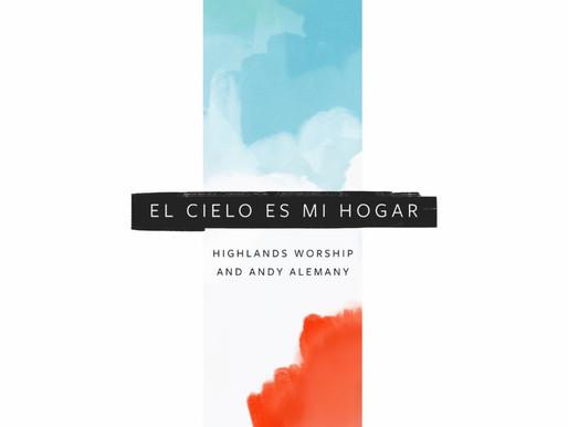 ANDY ALEMANY Y HIGHLANDS WORSHIP LANZAN MUNDIALMENTE «EL CIELO ES MI HOGAR»
