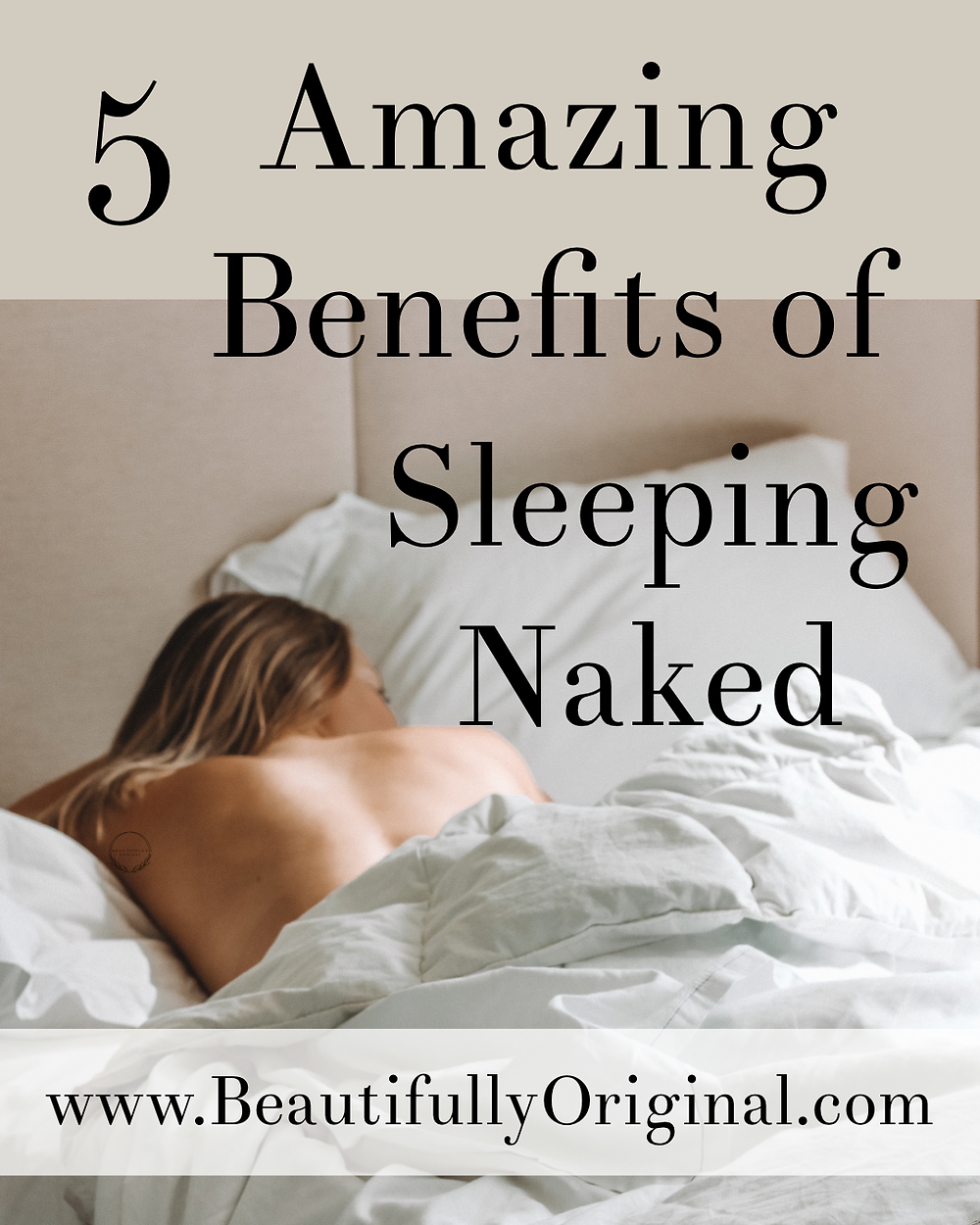 a woman happily sleeping naked and the words saying 5 Amazing Benefits of Sleeping Naked. at the bottom of the picture in the link to www.beautifullyoriginal.com