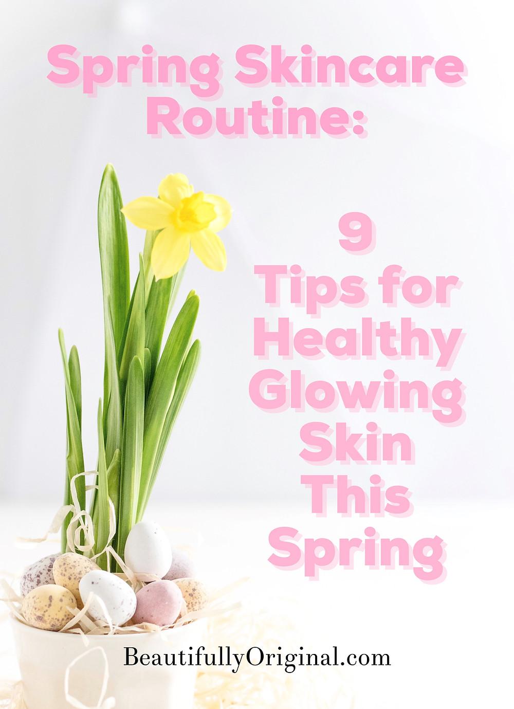 9 Spring Skincare tips by BeautifullyOriginal.com