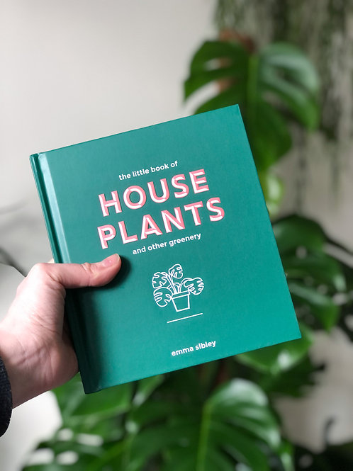 The Little Book of Houseplants and Other Greenery by Emma Sibley