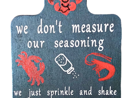 We Don't Measure Our Seasoning Cutting Board Kitchen Sign